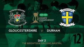Highlights - Gloucestershire v Durham Day 2