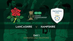 Highlights - Lancashire v Hampshire Day 1